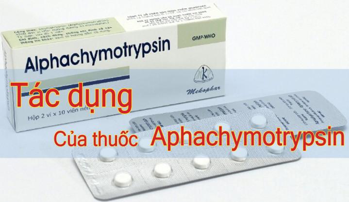 Alphachymotrypsin là thuốc gì? - Tác dụng như thế nào?